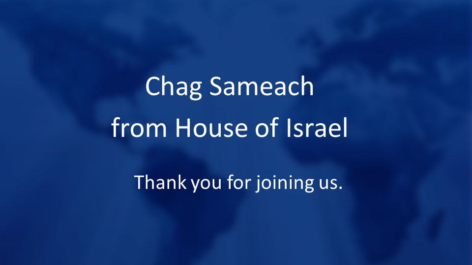 Chag Sameach from House of Israel Thank you for joining us.