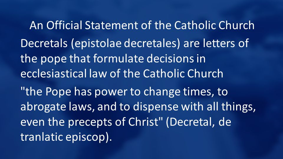 An Official Statement of the Catholic Church Decretals (epistolae decretales) are letters of the pope that formulate decisions in ecclesiastical law o