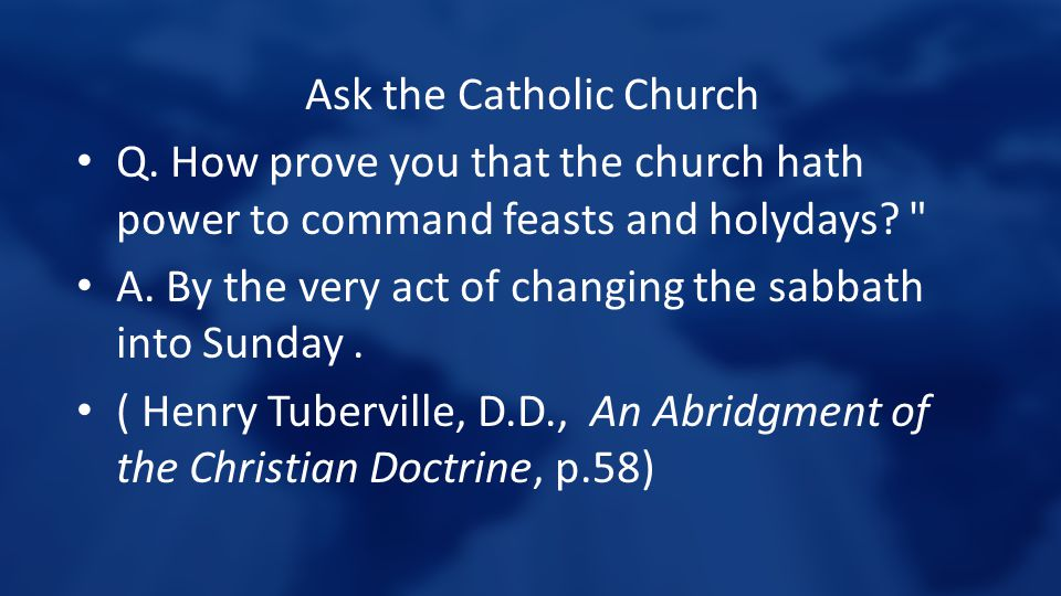 Ask the Catholic Church Q. How prove you that the church hath power to command feasts and holydays?