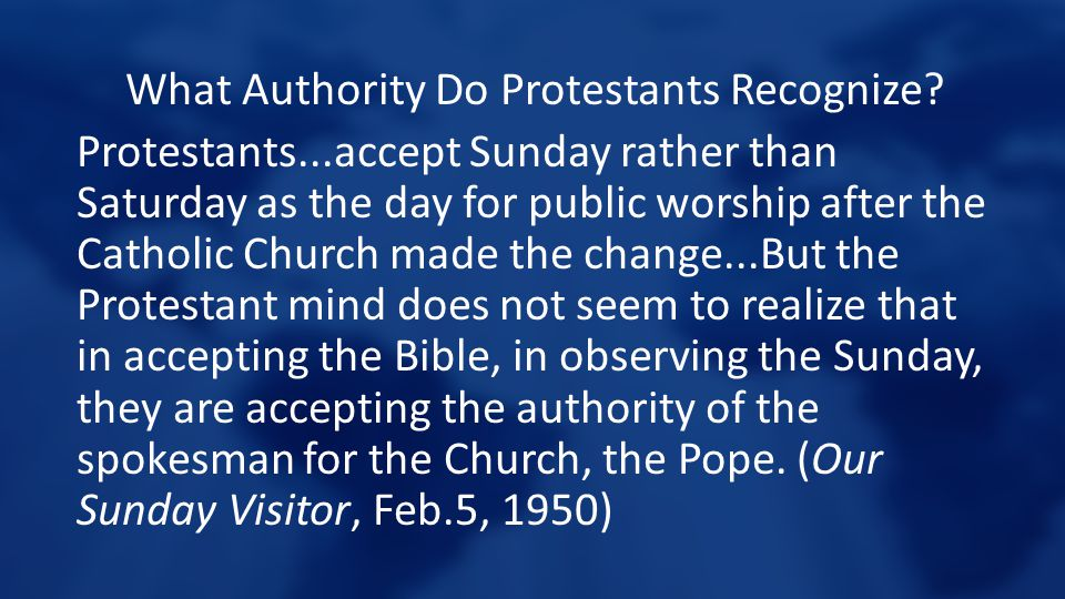 What Authority Do Protestants Recognize? Protestants...accept Sunday rather than Saturday as the day for public worship after the Catholic Church made