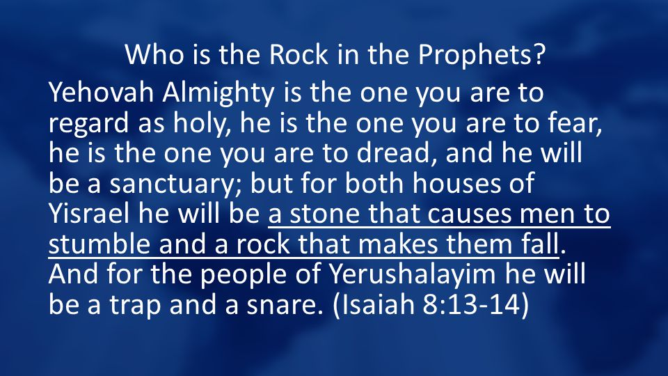 Who is the Rock in the Prophets? Yehovah Almighty is the one you are to regard as holy, he is the one you are to fear, he is the one you are to dread,