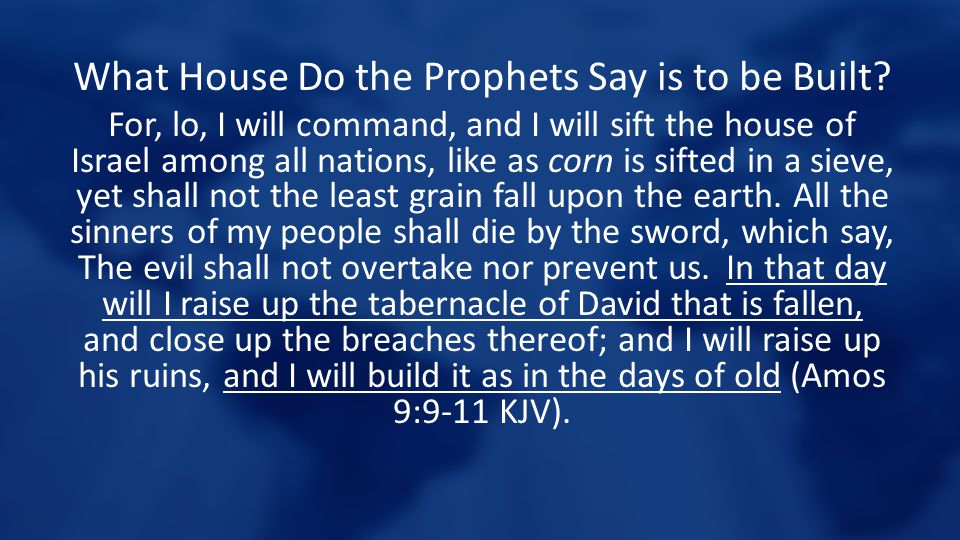 What House Do the Prophets Say is to be Built? For, lo, I will command, and I will sift the house of Israel among all nations, like as corn is sifted