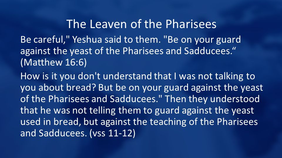 The Leaven of the Pharisees Be careful,