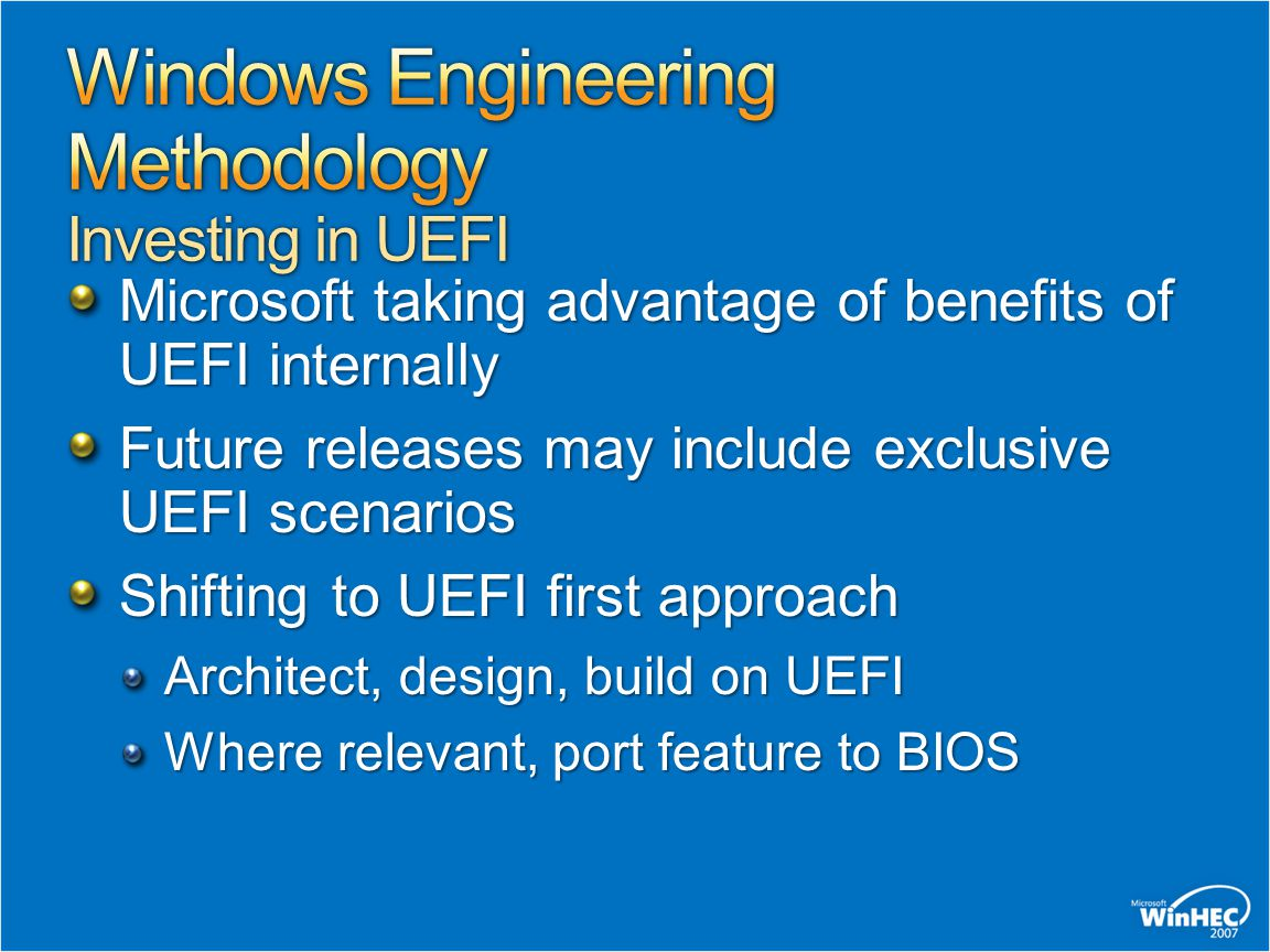 Microsoft taking advantage of benefits of UEFI internally Future releases may include exclusive UEFI scenarios Shifting to UEFI first approach Archite