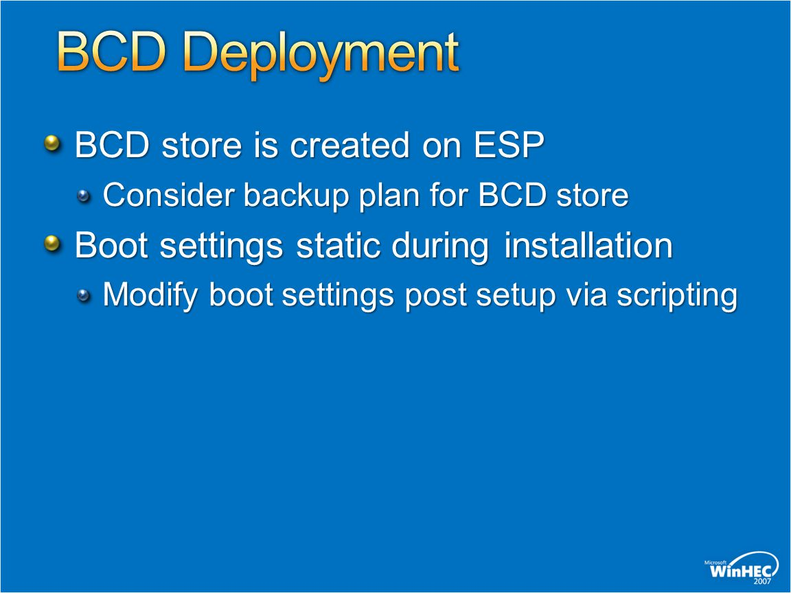 BCD store is created on ESP Consider backup plan for BCD store Boot settings static during installation Modify boot settings post setup via scripting