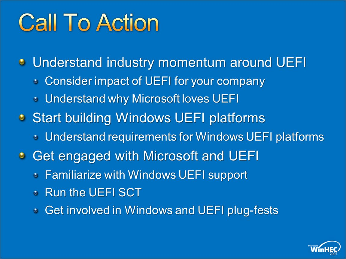 Understand industry momentum around UEFI Consider impact of UEFI for your company Understand why Microsoft loves UEFI Start building Windows UEFI plat