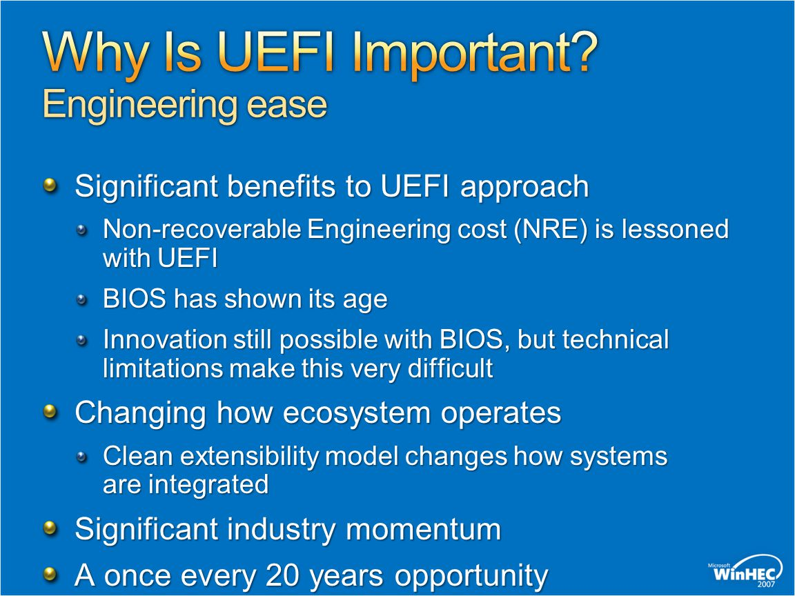 UEFI doesn't greatly effect visible feature set of a platform UEFI dictates internals of how a system is put together Simplifies design of pre-OS components Consumers shouldn't need to understand this part of the system Users rarely interact with firmware