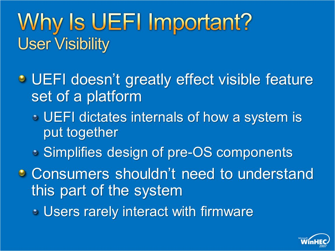 UEFI doesn't greatly effect visible feature set of a platform UEFI dictates internals of how a system is put together Simplifies design of pre-OS comp