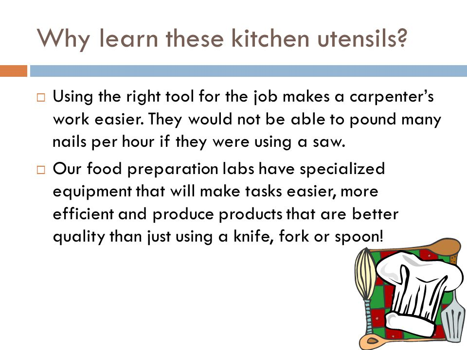 Here's how we will learn the utensils:  Look for three elements:  A picture of the utensil in the upper right.