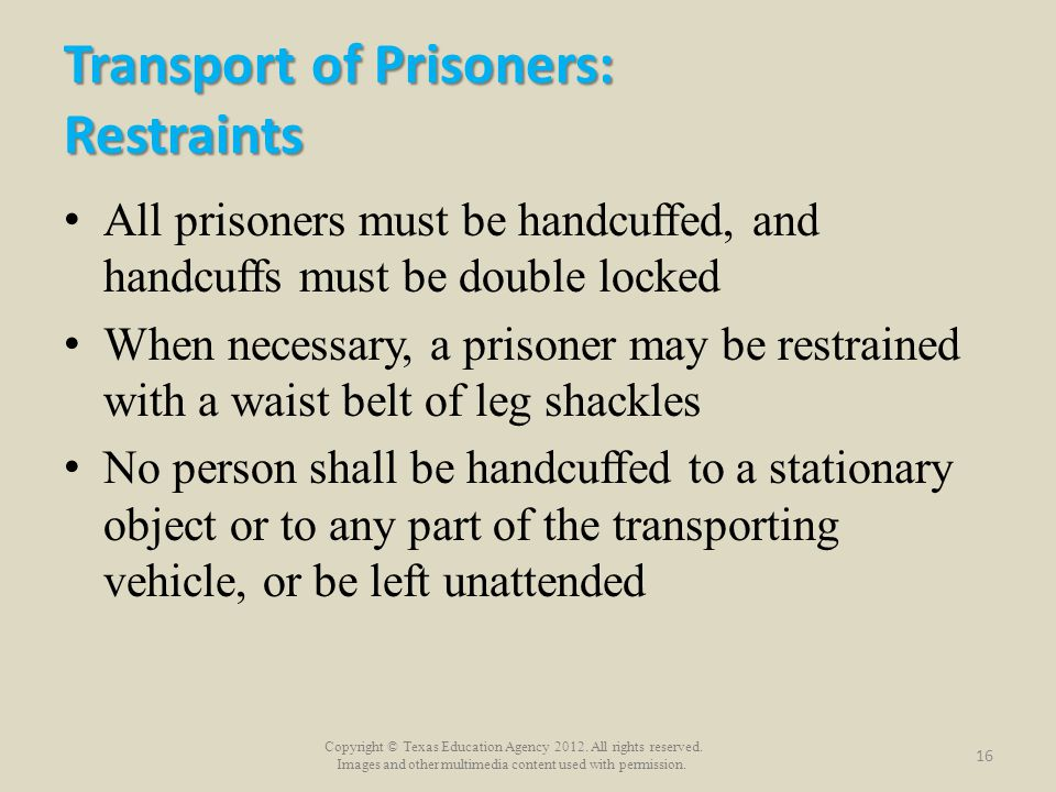 Copyright © Texas Education Agency 2012. All rights reserved. Images and other multimedia content used with permission. Transport of Prisoners: Restra