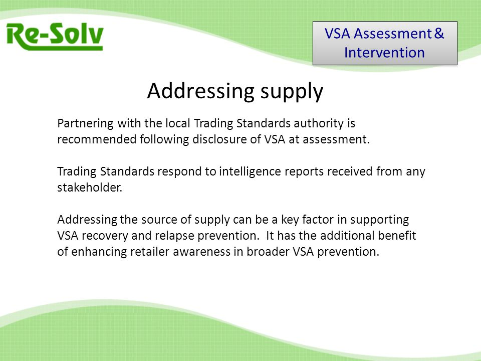 Addressing supply Partnering with the local Trading Standards authority is recommended following disclosure of VSA at assessment.