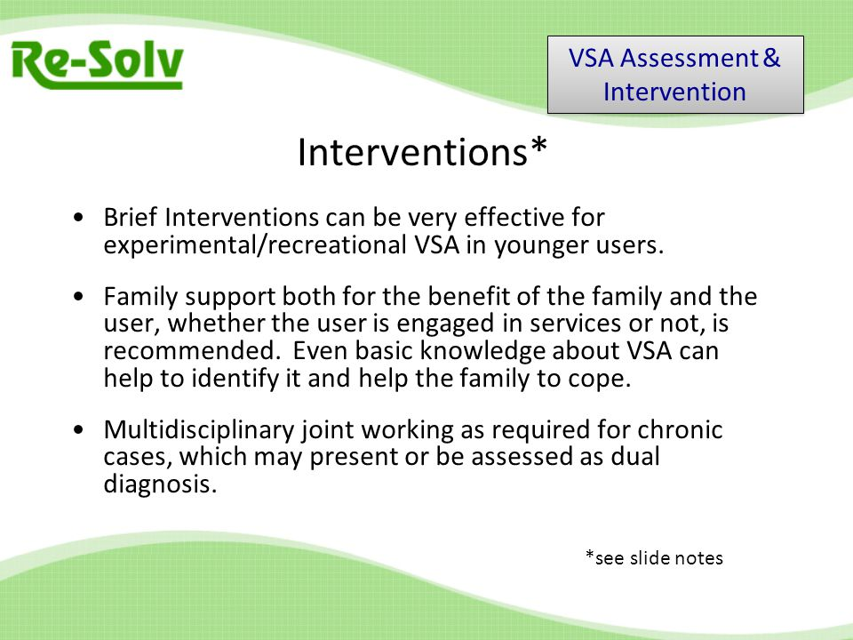 Interventions* Brief Interventions can be very effective for experimental/recreational VSA in younger users.