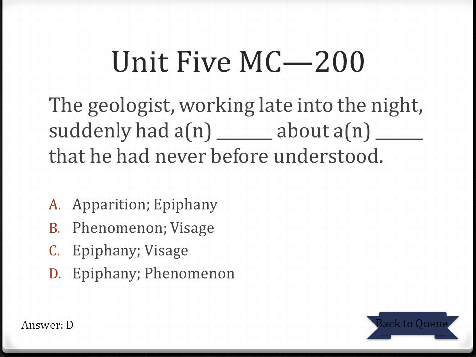 Unit Five MC—200 The geologist, working late into the night, suddenly had a(n) _______ about a(n) ______ that he had never before understood. A. Appar