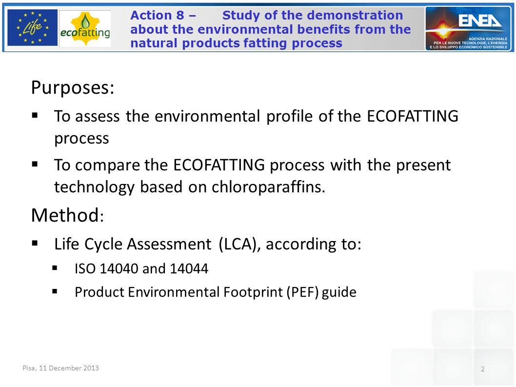 2 Purposes:  To assess the environmental profile of the ECOFATTING process  To compare the ECOFATTING process with the present technology based on chloroparaffins.