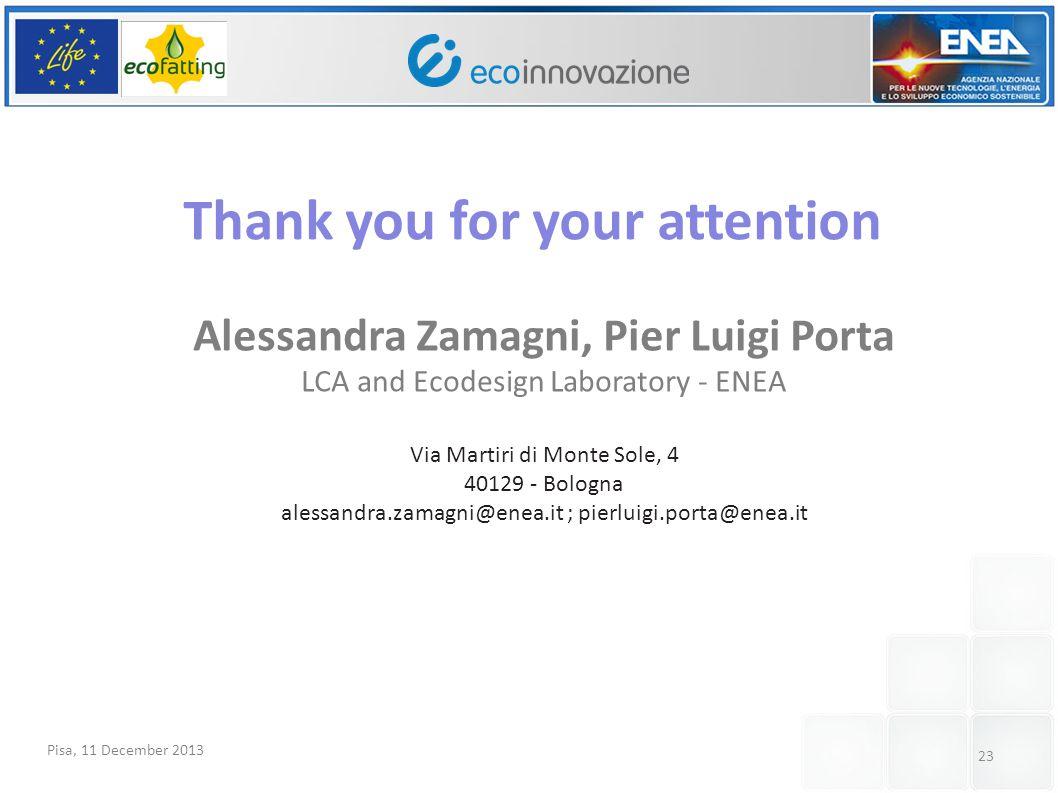 Pisa, 11 December 2013 23 Alessandra Zamagni, Pier Luigi Porta LCA and Ecodesign Laboratory - ENEA Via Martiri di Monte Sole, 4 40129 - Bologna alessandra.zamagni@enea.it ; pierluigi.porta@enea.it Thank you for your attention
