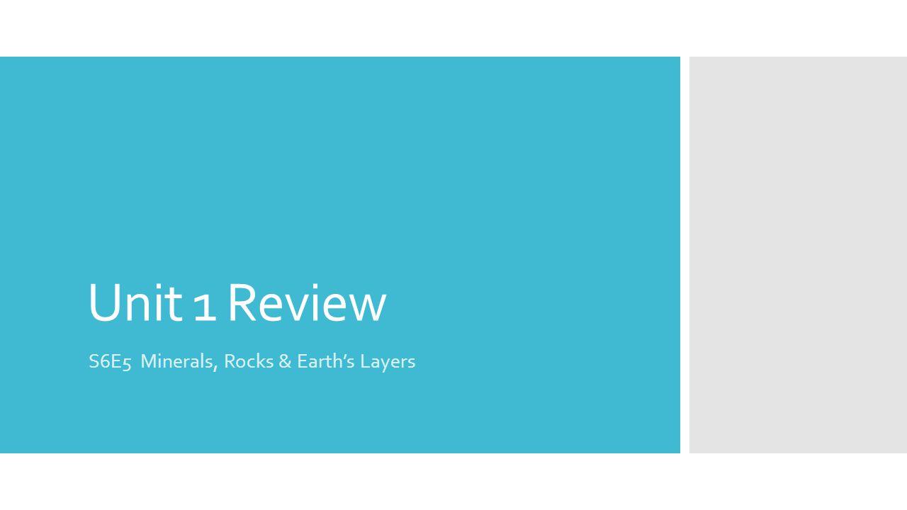 Unit 1 Review S6E5 Minerals, Rocks & Earth's Layers