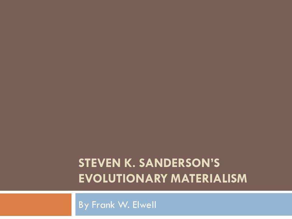 STEVEN K. SANDERSON'S EVOLUTIONARY MATERIALISM By Frank W. Elwell