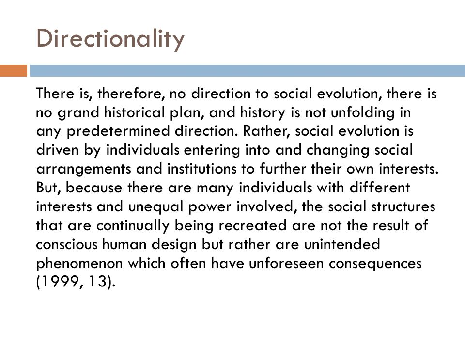 Directionality There is, therefore, no direction to social evolution, there is no grand historical plan, and history is not unfolding in any predeterm