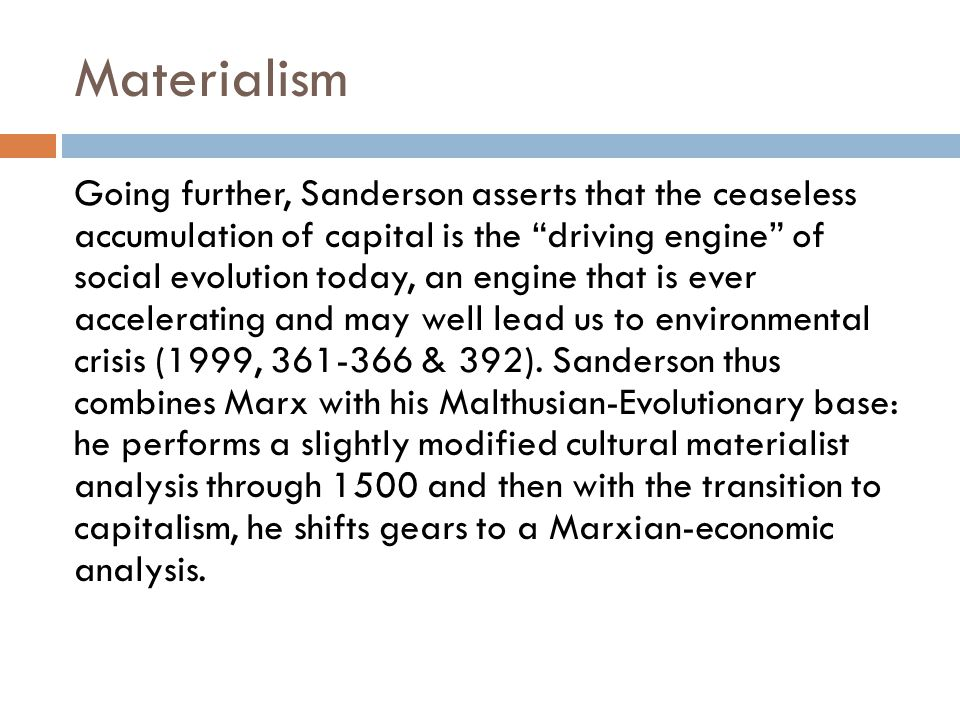 """Materialism Going further, Sanderson asserts that the ceaseless accumulation of capital is the """"driving engine"""" of social evolution today, an engine t"""
