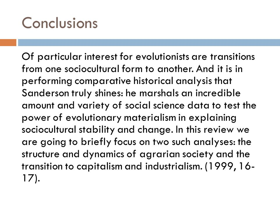 Conclusions Of particular interest for evolutionists are transitions from one sociocultural form to another.