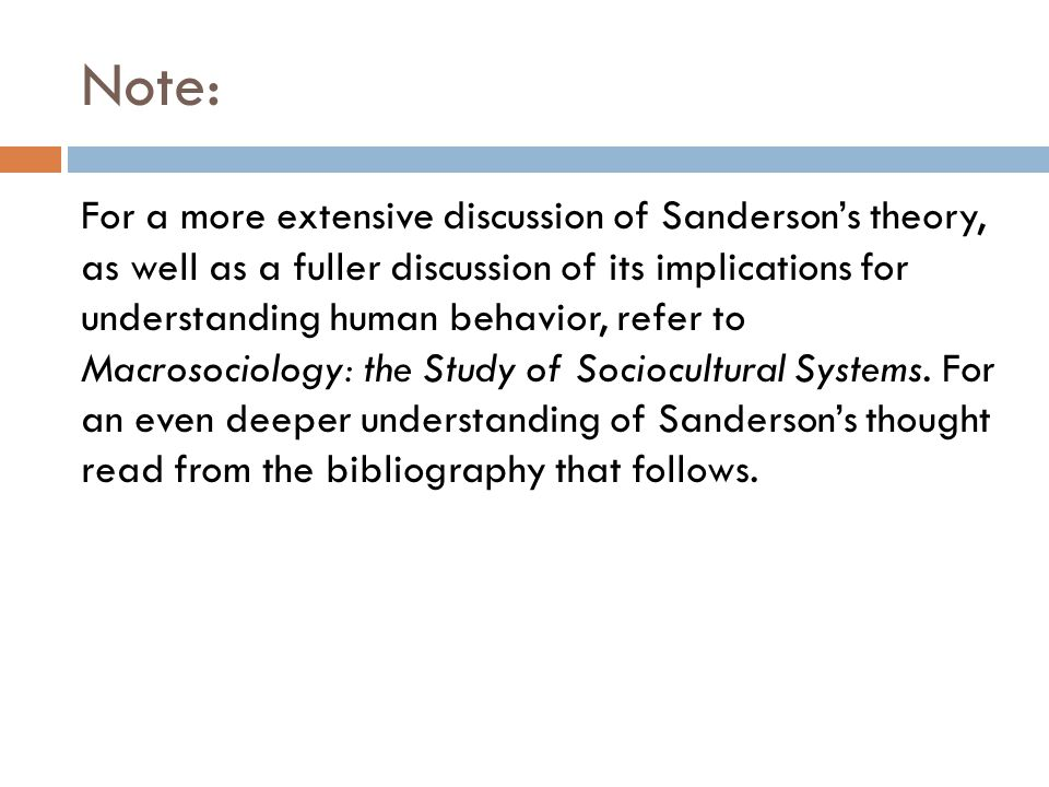 Note: For a more extensive discussion of Sanderson's theory, as well as a fuller discussion of its implications for understanding human behavior, refe