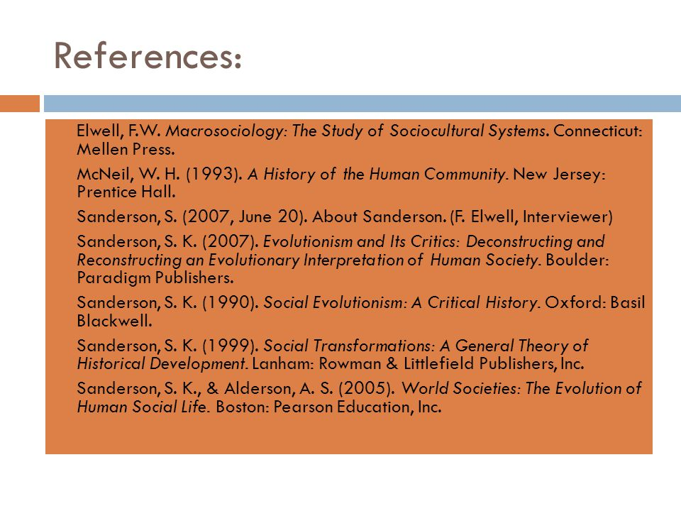 References:  Elwell, F.W. Macrosociology: The Study of Sociocultural Systems.