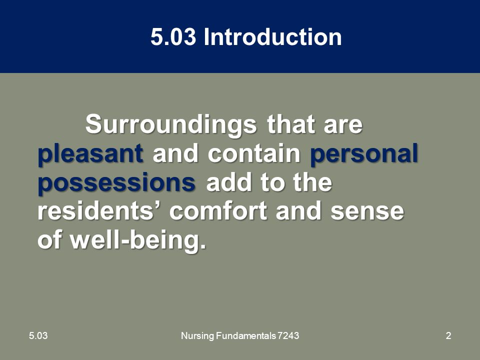 35.03Nursing Fundamentals 7243 The nurse aide's job is to keep the resident's unit safe and clean and to create an environment that fosters independence, contentment and self-esteem.