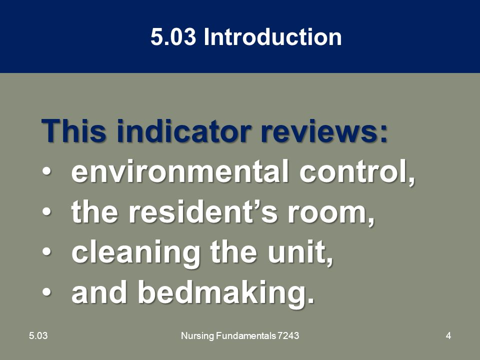 155.03Nursing Fundamentals 7243 Environmental Control – Faulty Equipment and Unsafe Conditions Structure problems - alert resident to danger and report to supervisor immediately: loose floor tiles frayed or loose carpet loose fixtures and hand rails