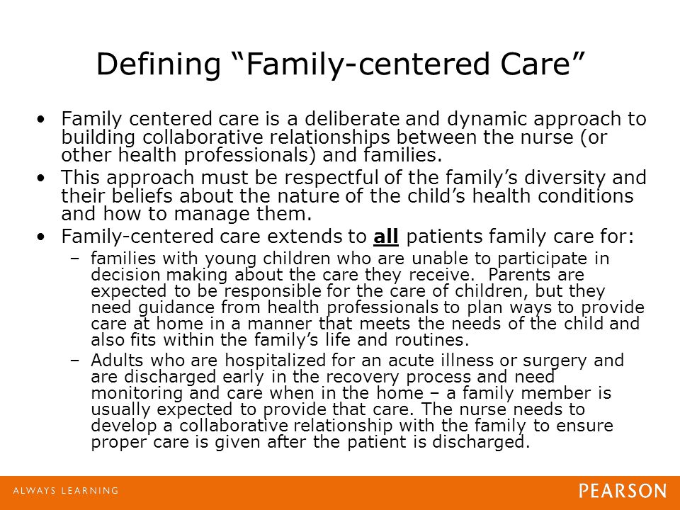 "Defining ""Family-centered Care"" Family centered care is a deliberate and dynamic approach to building collaborative relationships between the nurse (o"