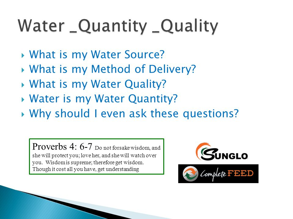  What is my Water Source?  What is my Method of Delivery?  What is my Water Quality?  Water is my Water Quantity?  Why should I even ask these qu