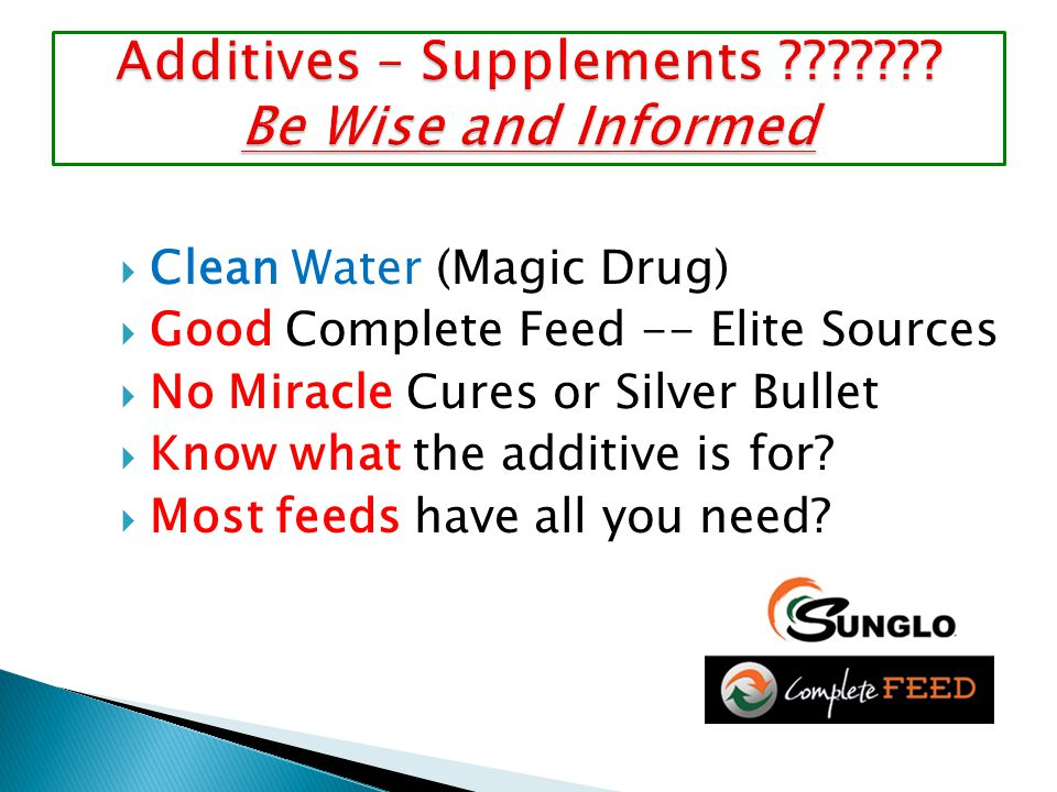  Clean Water (Magic Drug)  Good Complete Feed -- Elite Sources  No Miracle Cures or Silver Bullet  Know what the additive is for?  Most feeds hav