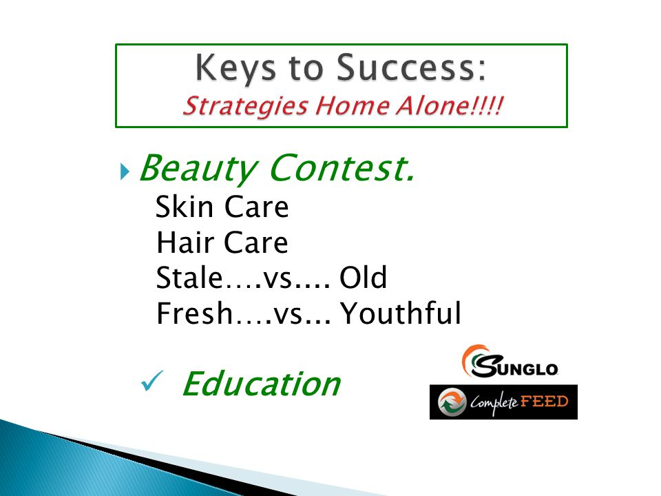  Beauty Contest. Skin Care Hair Care Stale….vs.... Old Fresh….vs... Youthful Education