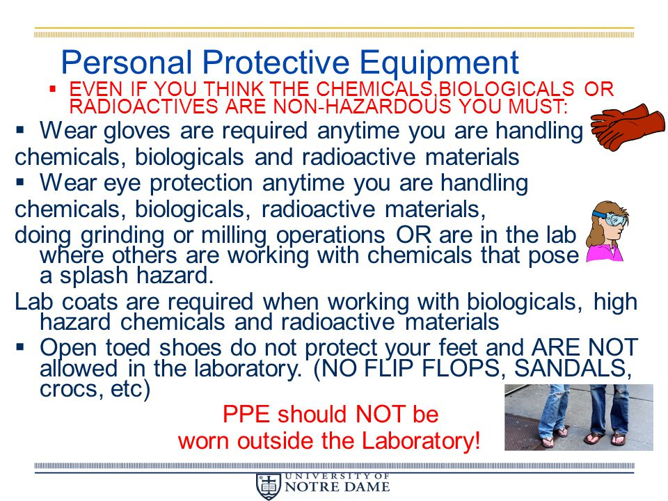 University of Notre Dame Chemical Hygiene Plan (CHP)  Contains roles and responsibilities of all lab personnel  Contains information and procedures that laboratory personnel can use to protect themselves from the chemicals they work with  First place to look for answers to questions you might have regarding chemical or laboratory issues  Located on Risk Management and Safety website  http://riskmanagement.nd.edu  Topics include: - Emergency Response- Personal Protective Eq.