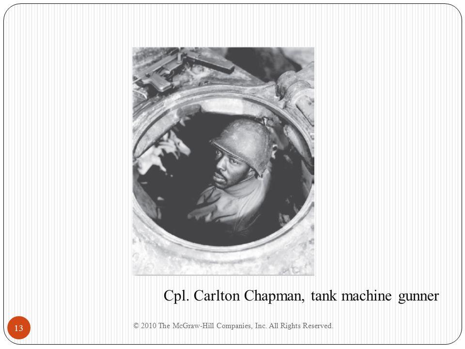 © 2010 The McGraw-Hill Companies, Inc. All Rights Reserved. 13 Cpl. Carlton Chapman, tank machine gunner