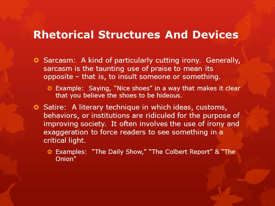 Rhetorical Structures And Devices  Sarcasm: A kind of particularly cutting irony.