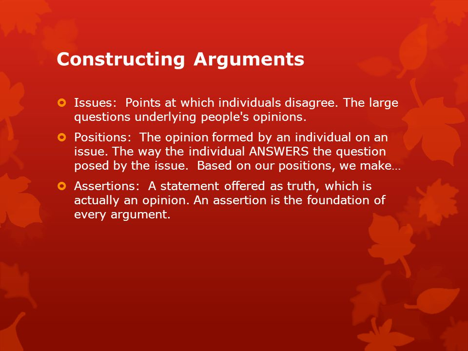 Constructing Arguments  Issues: Points at which individuals disagree.