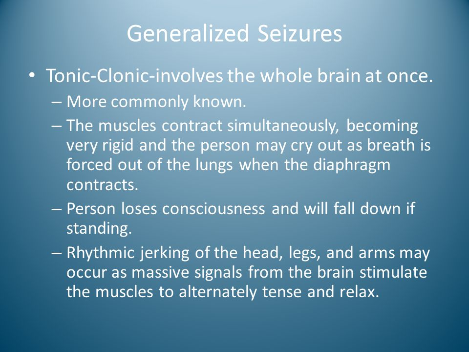 Generalized Seizures Tonic-Clonic-involves the whole brain at once. – More commonly known. – The muscles contract simultaneously, becoming very rigid