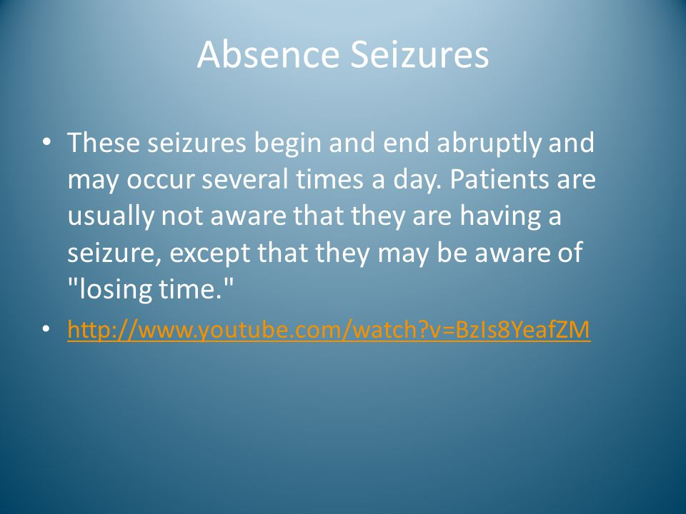 Absence Seizures These seizures begin and end abruptly and may occur several times a day. Patients are usually not aware that they are having a seizur
