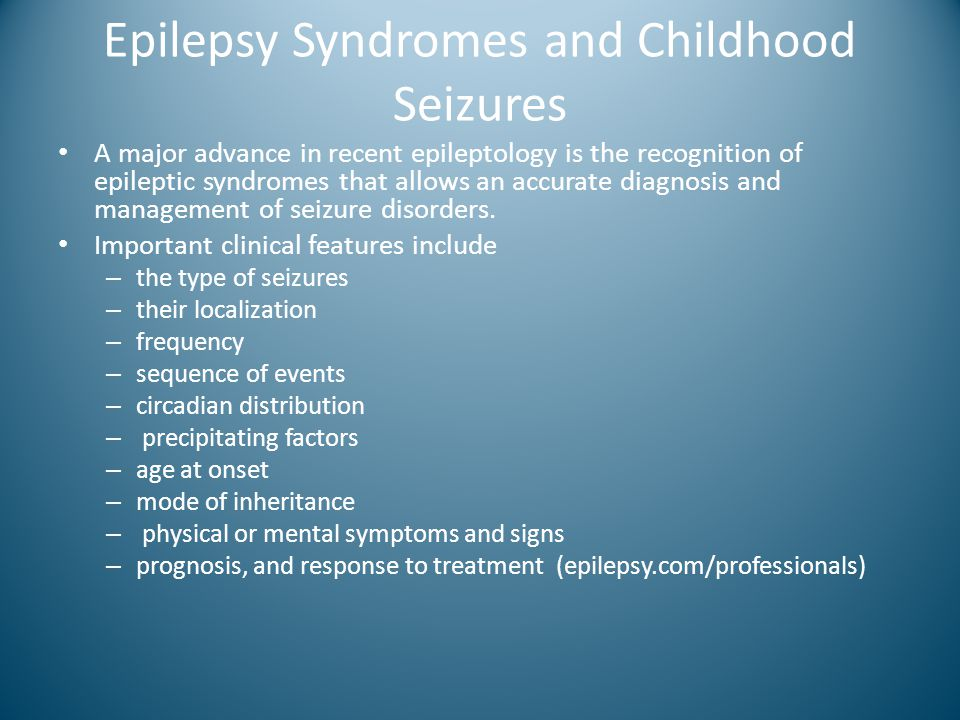 Epilepsy Syndromes and Childhood Seizures A major advance in recent epileptology is the recognition of epileptic syndromes that allows an accurate dia