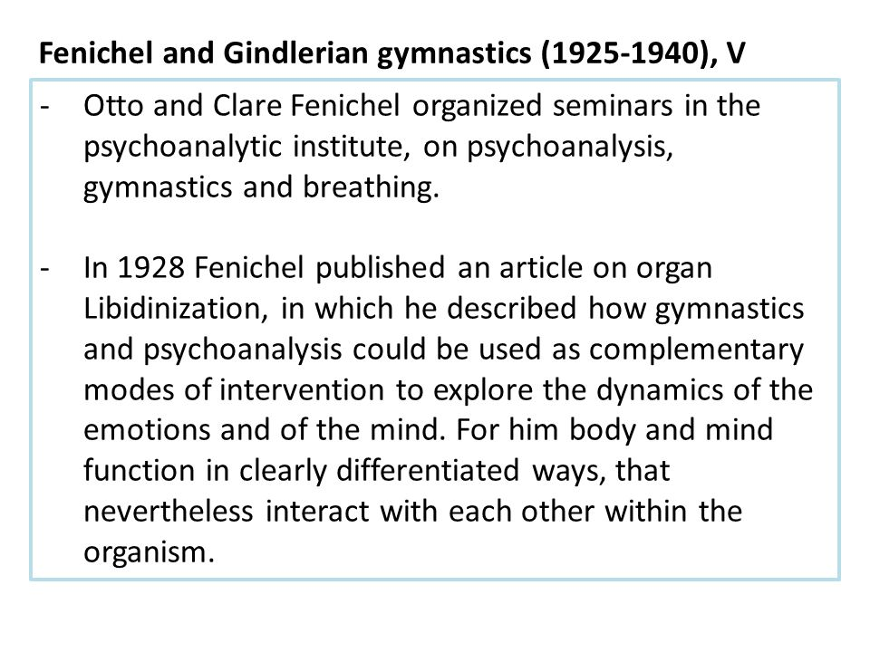 -Otto and Clare Fenichel organized seminars in the psychoanalytic institute, on psychoanalysis, gymnastics and breathing.