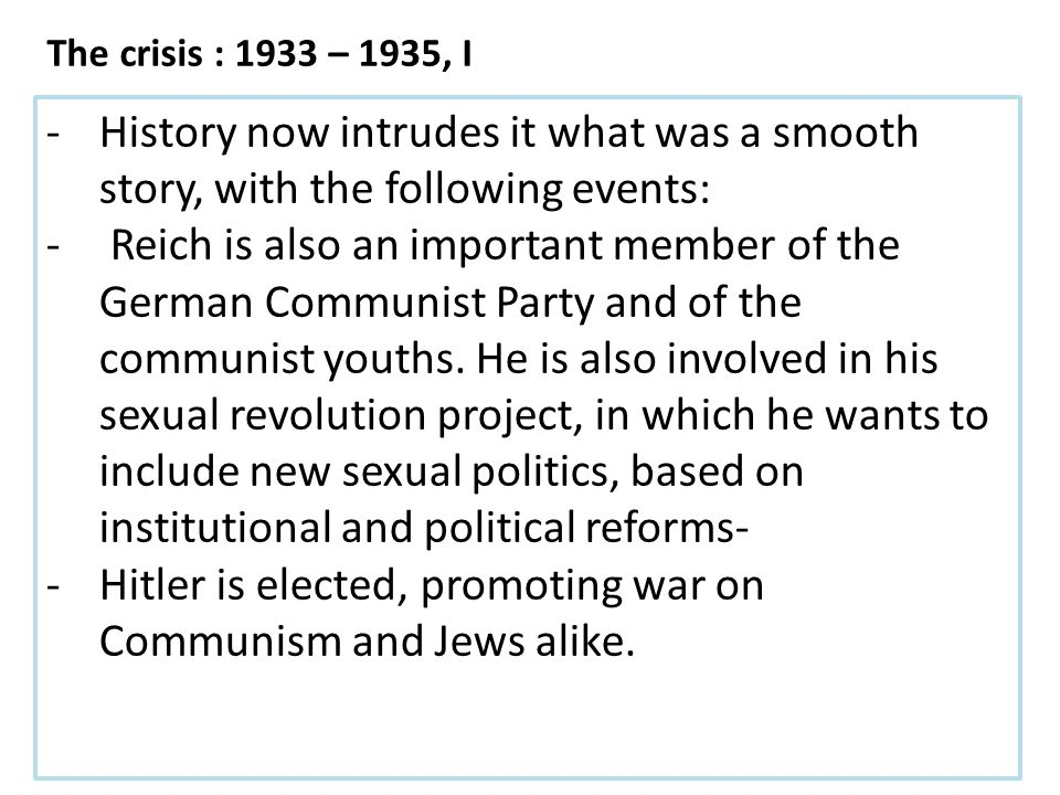 -History now intrudes it what was a smooth story, with the following events: - Reich is also an important member of the German Communist Party and of