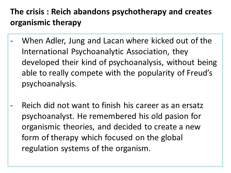 -When Adler, Jung and Lacan where kicked out of the International Psychoanalytic Association, they developed their kind of psychoanalysis, without being able to really compete with the popularity of Freud's psychoanalysis.
