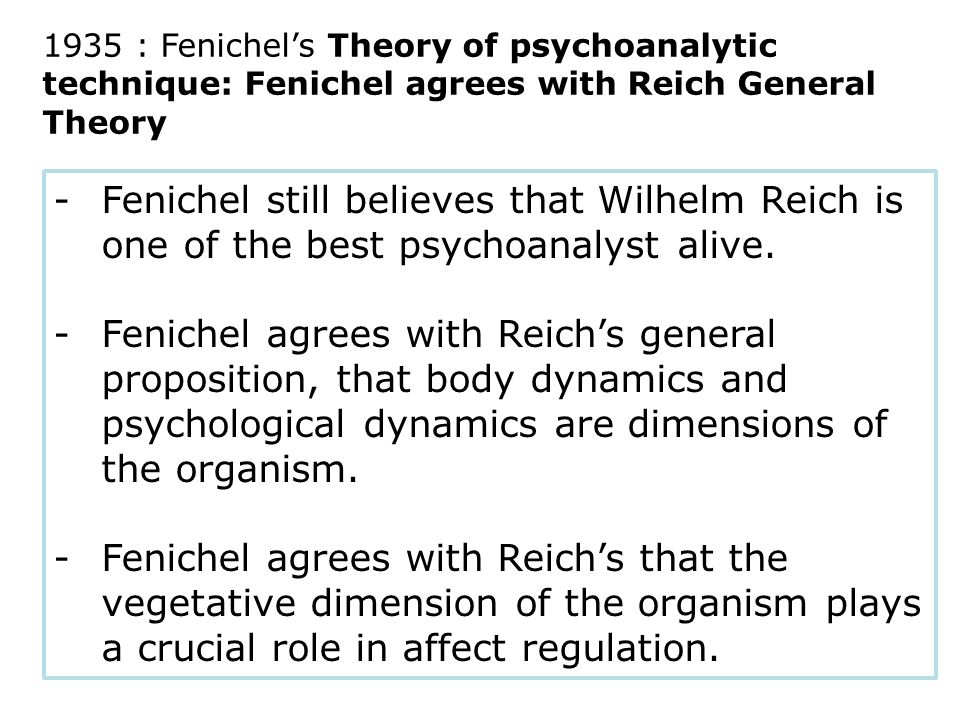 -Fenichel still believes that Wilhelm Reich is one of the best psychoanalyst alive.