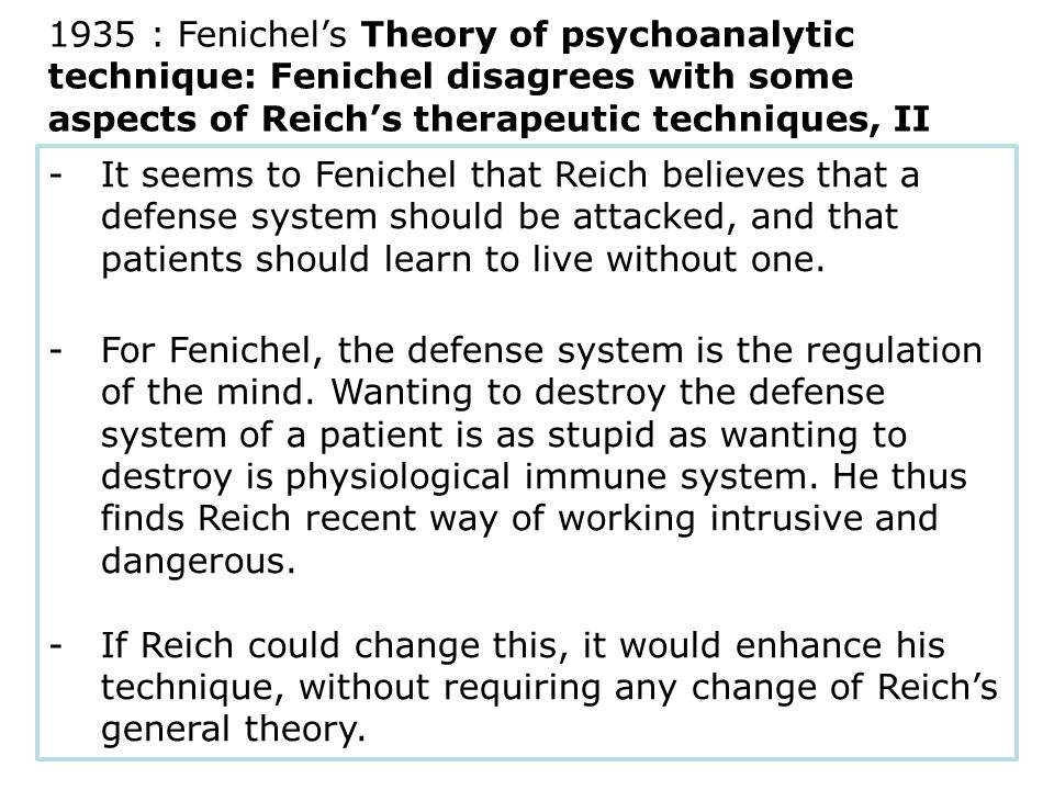 -It seems to Fenichel that Reich believes that a defense system should be attacked, and that patients should learn to live without one.