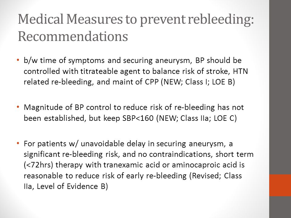 Medical Measures to prevent rebleeding: Recommendations b/w time of symptoms and securing aneurysm, BP should be controlled with titrateable agent to