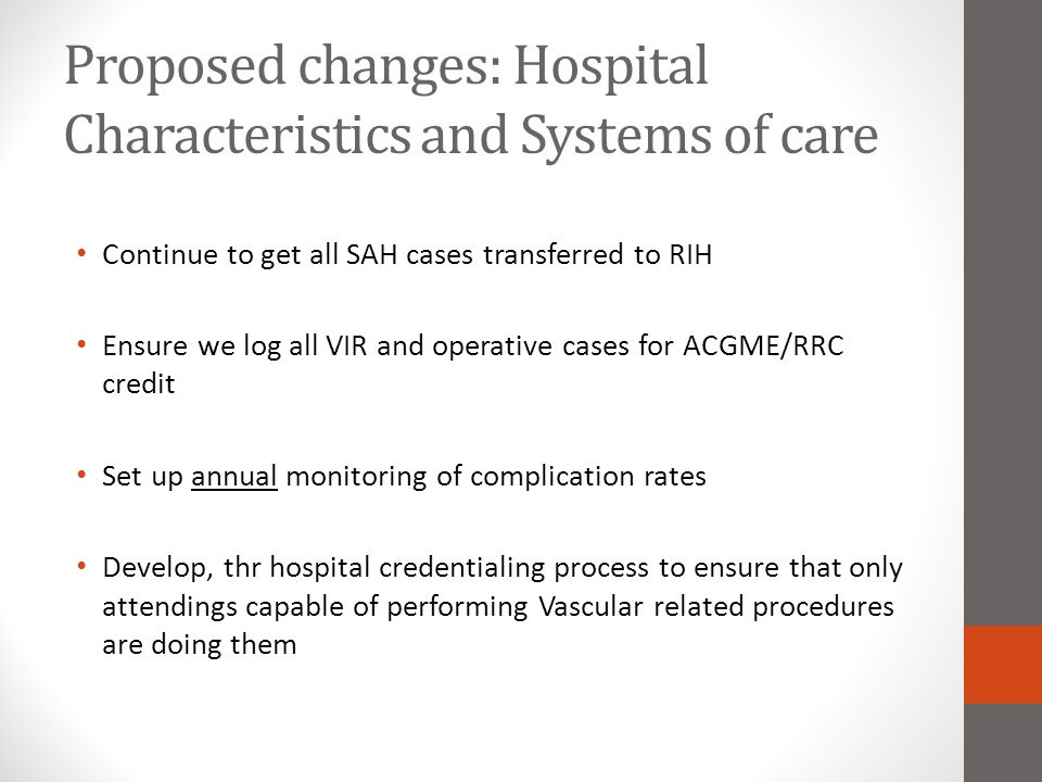 Proposed changes: Hospital Characteristics and Systems of care Continue to get all SAH cases transferred to RIH Ensure we log all VIR and operative ca