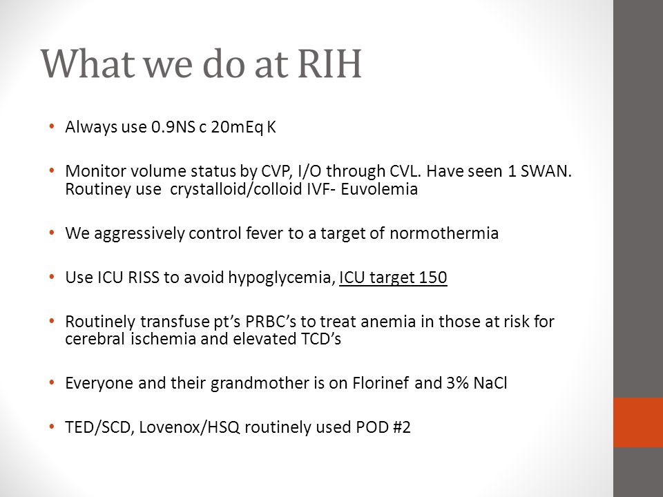 What we do at RIH Always use 0.9NS c 20mEq K Monitor volume status by CVP, I/O through CVL. Have seen 1 SWAN. Routiney use crystalloid/colloid IVF- Eu