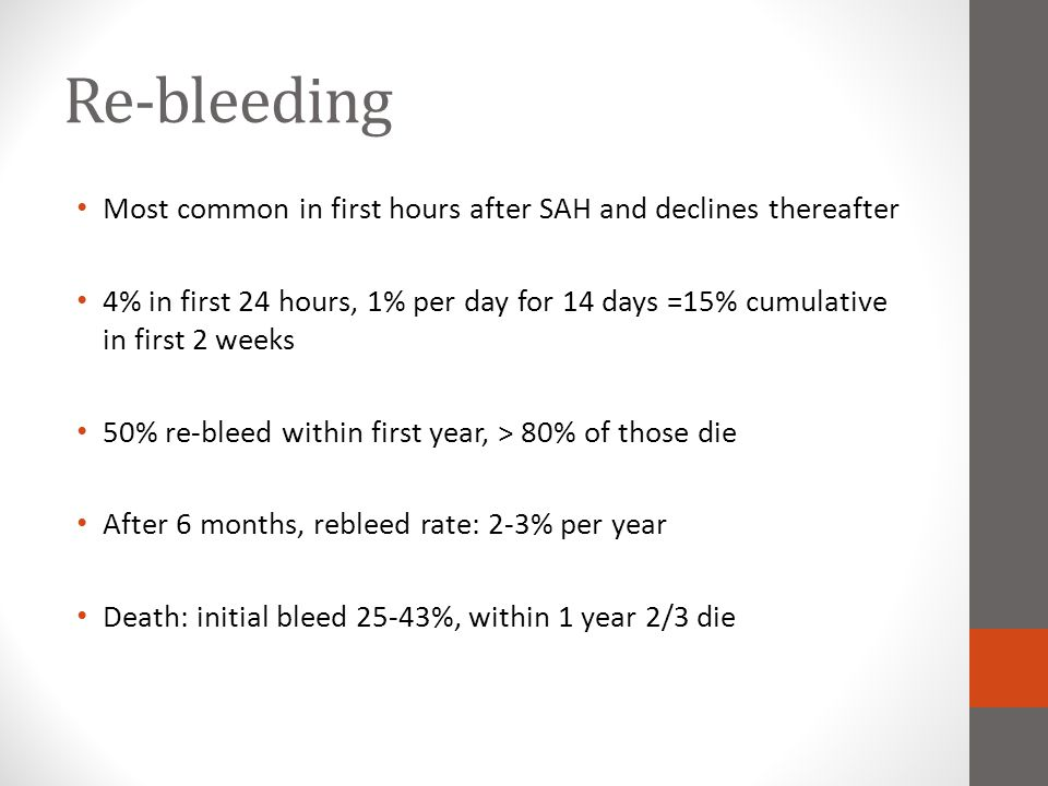 Natural history and Outcome of aSAH: Recommendations Initial clinical severity should be rapidly determined, Hunt/Hess or World Federation of NS, b/c it is the most useful indicator of outcome after aSAH (Class I; Level of Evidence B) The risk of early re-bleeding is high and is associated with poor outcomes, therefore, URGENT eval and treatment is recommended (Class I; Level of Evidence B) After d/c, it is reasonable to refer pt to cognitive, behavioral, and psychosocial assessments (NEW; Class IIa; LOE B)