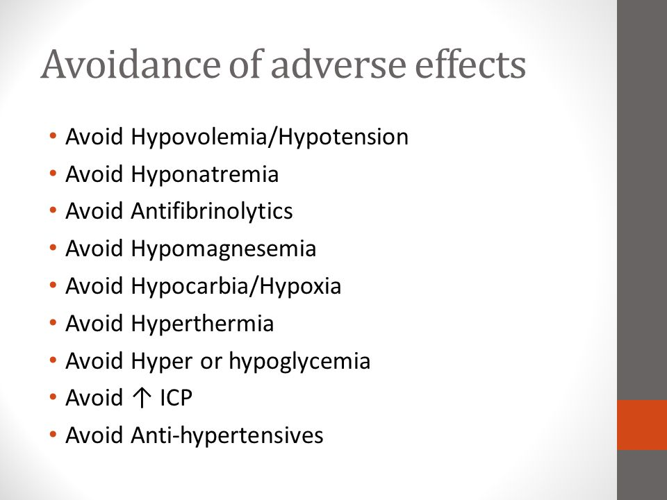 Avoidance of adverse effects Avoid Hypovolemia/Hypotension Avoid Hyponatremia Avoid Antifibrinolytics Avoid Hypomagnesemia Avoid Hypocarbia/Hypoxia Av