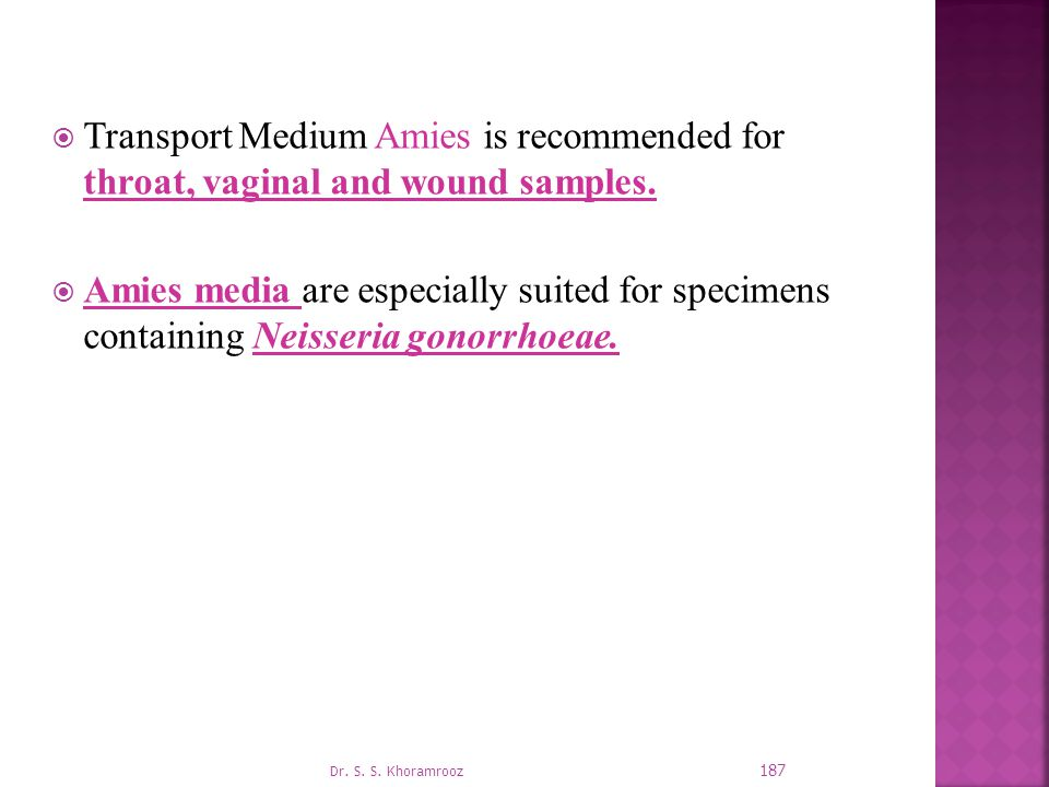  Transport Medium Amies is recommended for throat, vaginal and wound samples.